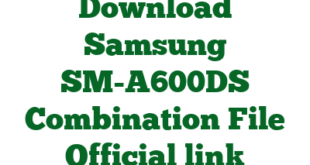 Download Samsung SM-A600DS Combination File Official link