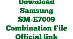 Download Samsung SM-E7009 Combination File Official link