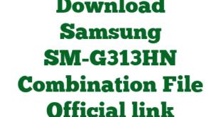 Download Samsung SM-G313HN Combination File Official link