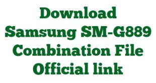 Download Samsung SM-G889 Combination File Official link