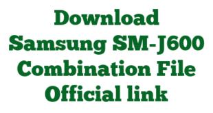 Download Samsung SM-J600 Combination File Official link