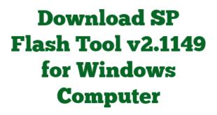 Download SP Flash Tool v2.1149 for Windows Computer