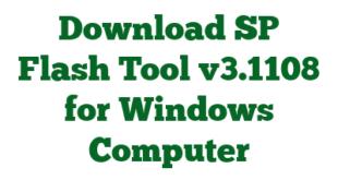 Download SP Flash Tool v3.1108 for Windows Computer