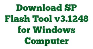 Download SP Flash Tool v3.1248 for Windows Computer