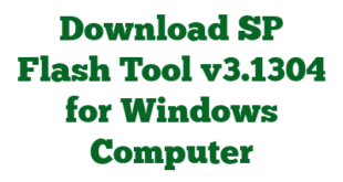 Download SP Flash Tool v3.1304 for Windows Computer