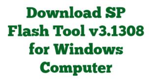 Download SP Flash Tool v3.1308 for Windows Computer