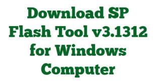 Download SP Flash Tool v3.1312 for Windows Computer