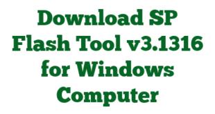 Download SP Flash Tool v3.1316 for Windows Computer