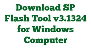 Download SP Flash Tool v3.1324 for Windows Computer
