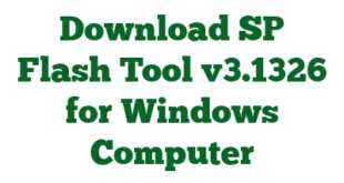 Download SP Flash Tool v3.1326 for Windows Computer